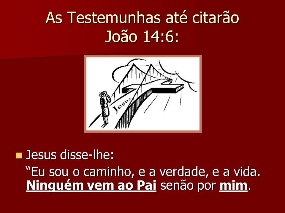 As Testemunhas até citarão João 14:6:
