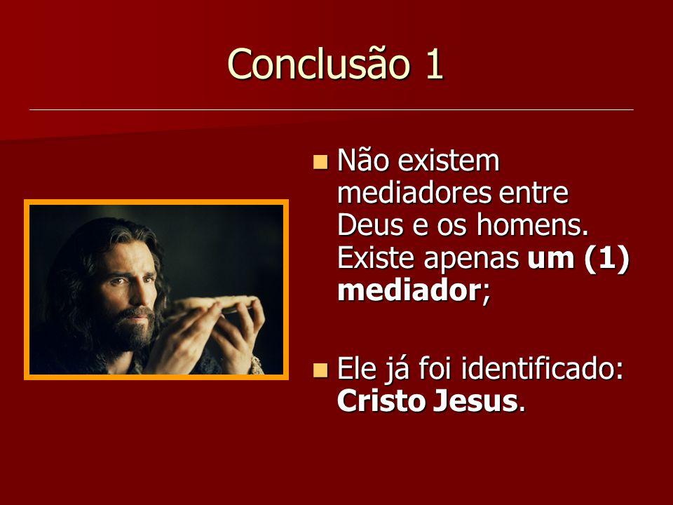 Conclusão 1 Não existem mediadores entre Deus e os homens.