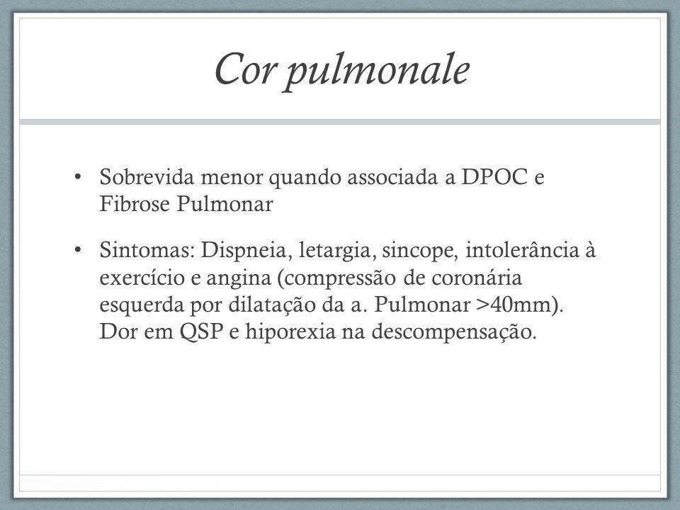 Cor pulmonale Sobrevida menor quando associada a DPOC e Fibrose Pulmonar.