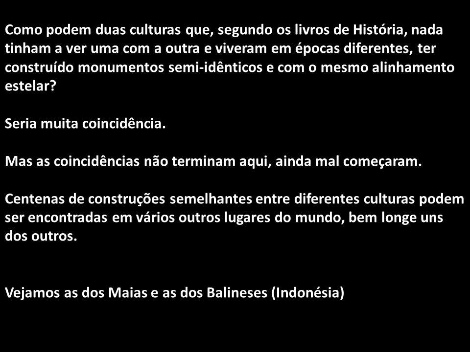 Como podem duas culturas que, segundo os livros de História, nada tinham a ver uma com a outra e viveram em épocas diferentes, ter construído monumentos semi-idênticos e com o mesmo alinhamento estelar