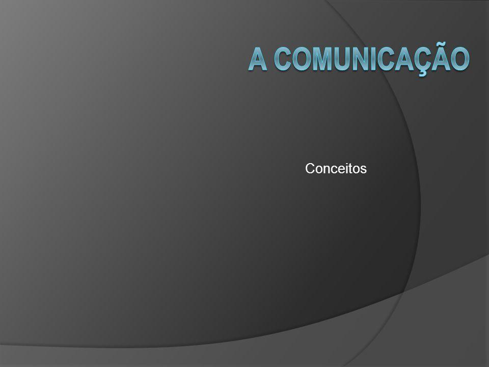 07/04/2017 A comunicação Conceitos