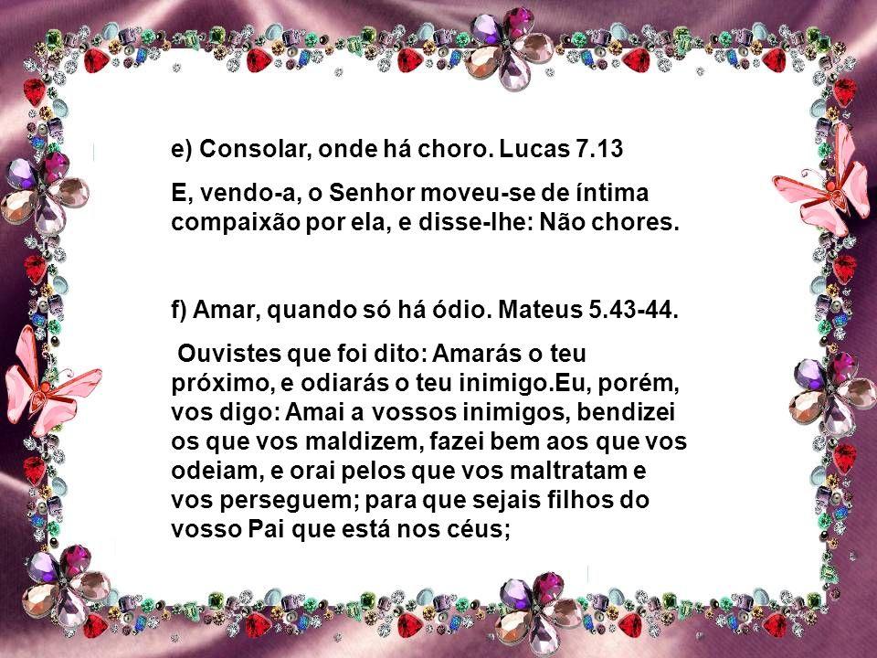 e) Consolar, onde há choro. Lucas 7.13