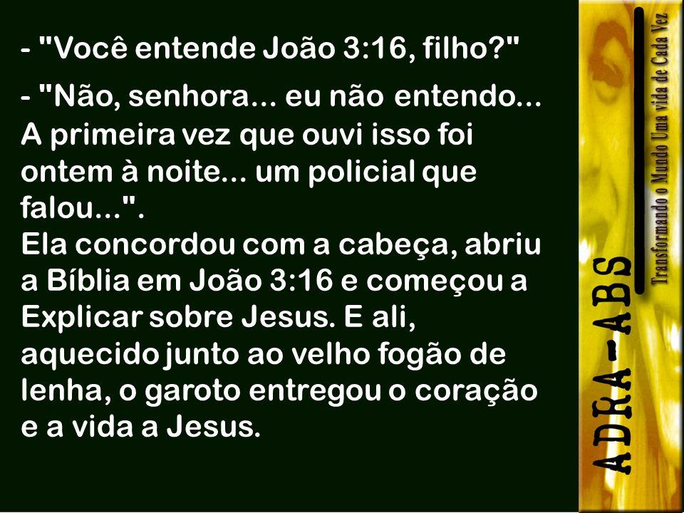 - Você entende João 3:16, filho. - Não, senhora. eu não entendo