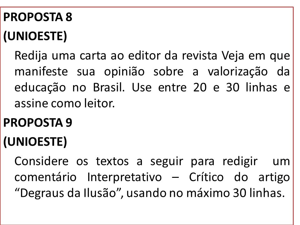 PROPOSTA 8 (UNIOESTE) Redija uma carta ao editor da revista Veja em que manifeste sua opinião sobre a valorização da educação no Brasil.