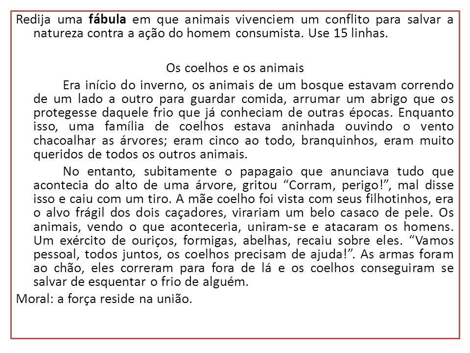Redija uma fábula em que animais vivenciem um conflito para salvar a natureza contra a ação do homem consumista.