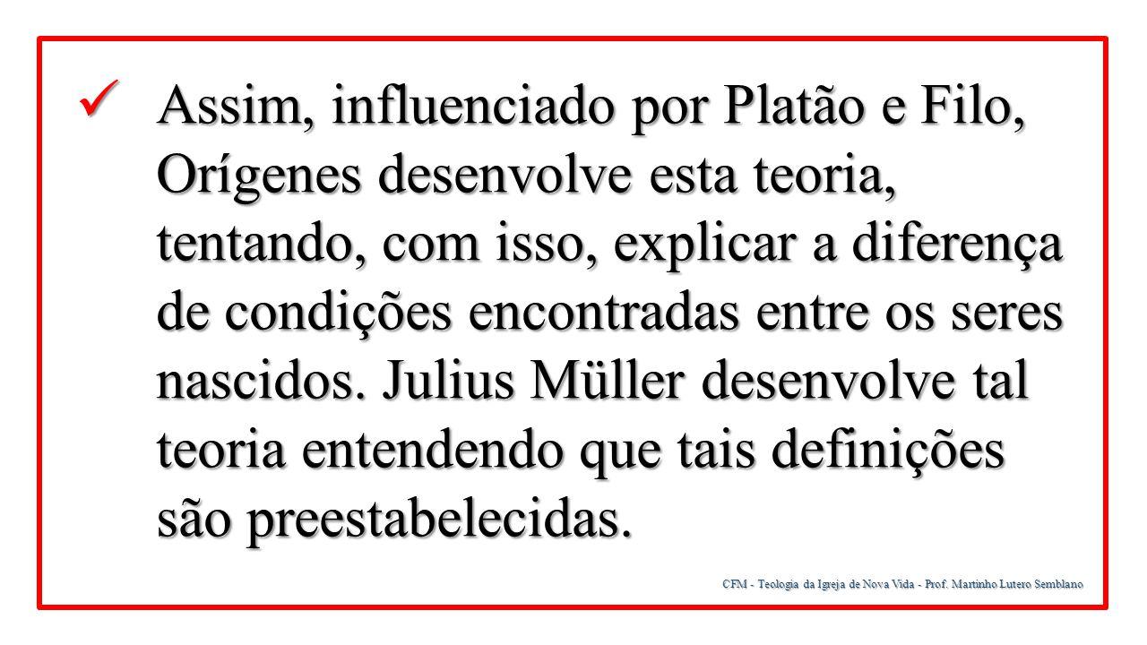 Assim, influenciado por Platão e Filo, Orígenes desenvolve esta teoria, tentando, com isso, explicar a diferença de condições encontradas entre os seres nascidos. Julius Müller desenvolve tal teoria entendendo que tais definições são preestabelecidas.