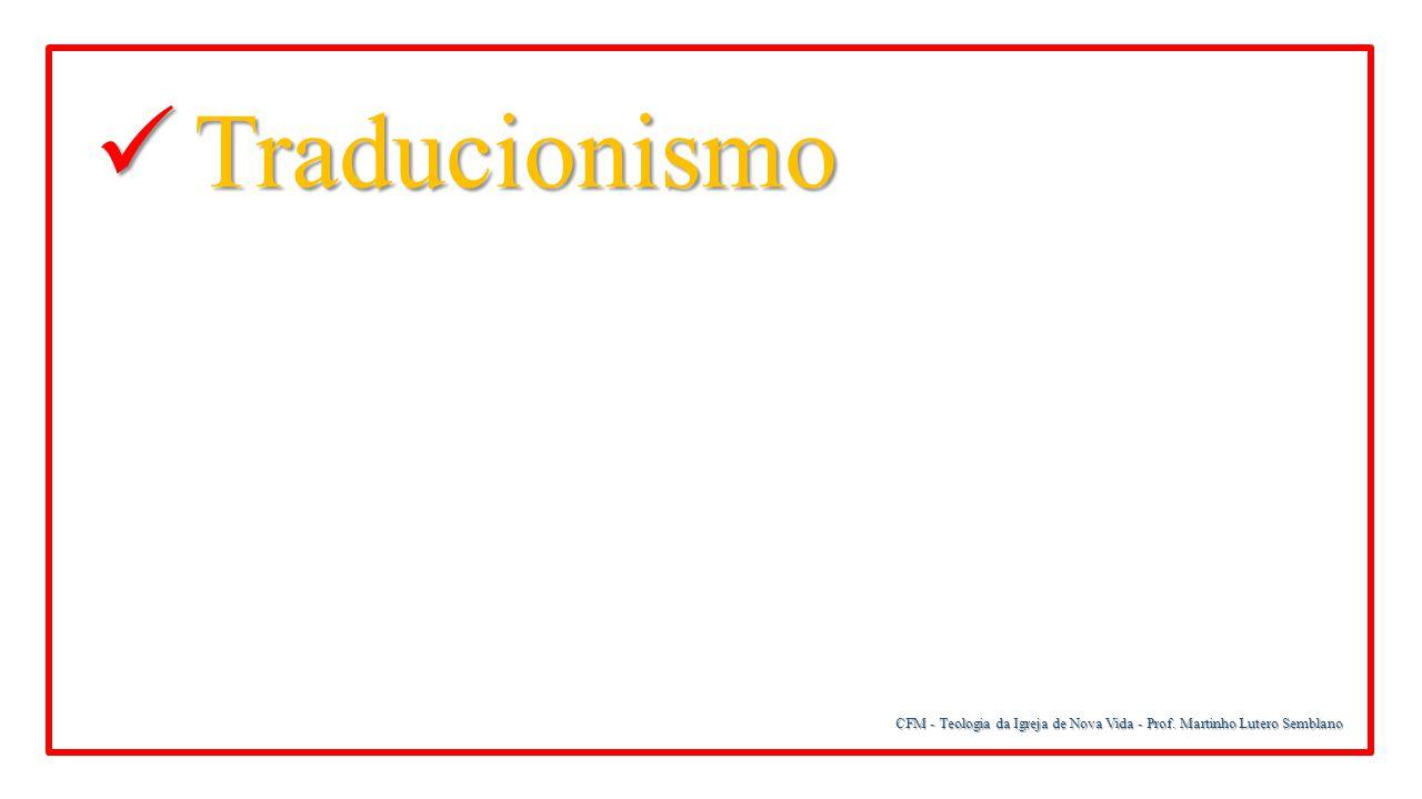 Traducionismo CFM - Teologia da Igreja de Nova Vida - Prof. Martinho Lutero Semblano