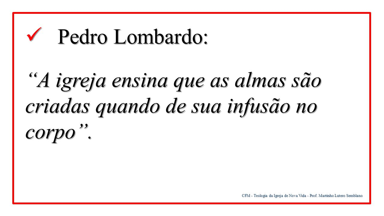 Pedro Lombardo: A igreja ensina que as almas são criadas quando de sua infusão no corpo .