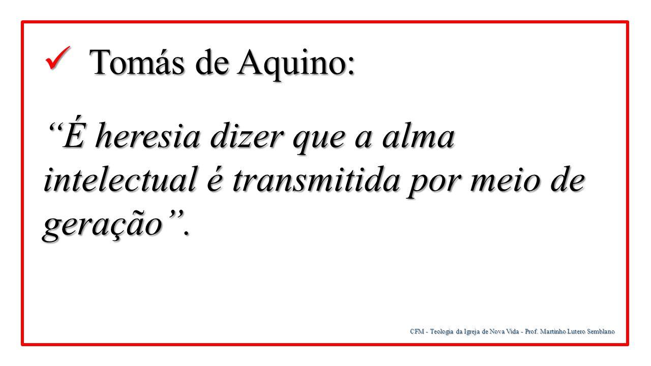 Tomás de Aquino: É heresia dizer que a alma intelectual é transmitida por meio de geração .