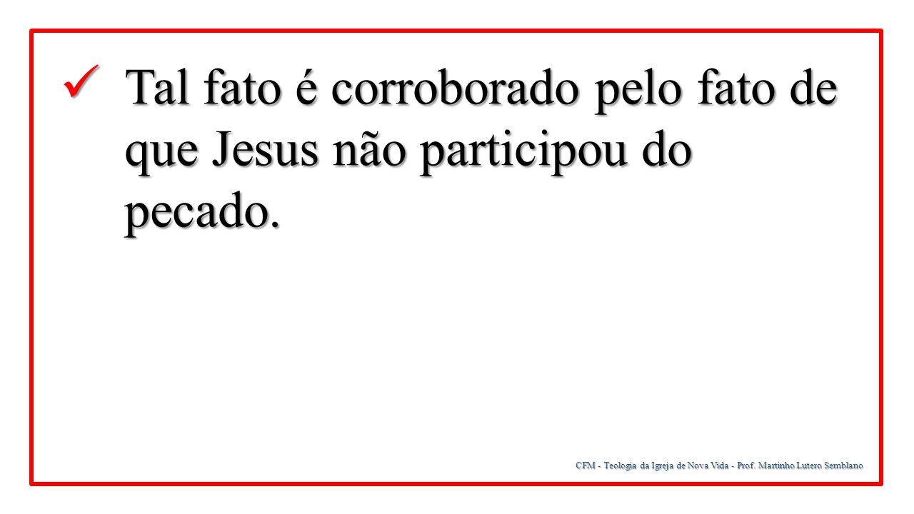 Tal fato é corroborado pelo fato de que Jesus não participou do pecado.