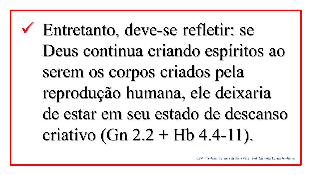 Entretanto, deve-se refletir: se Deus continua criando espíritos ao serem os corpos criados pela reprodução humana, ele deixaria de estar em seu estado de descanso criativo (Gn 2.2 + Hb 4.4-11).