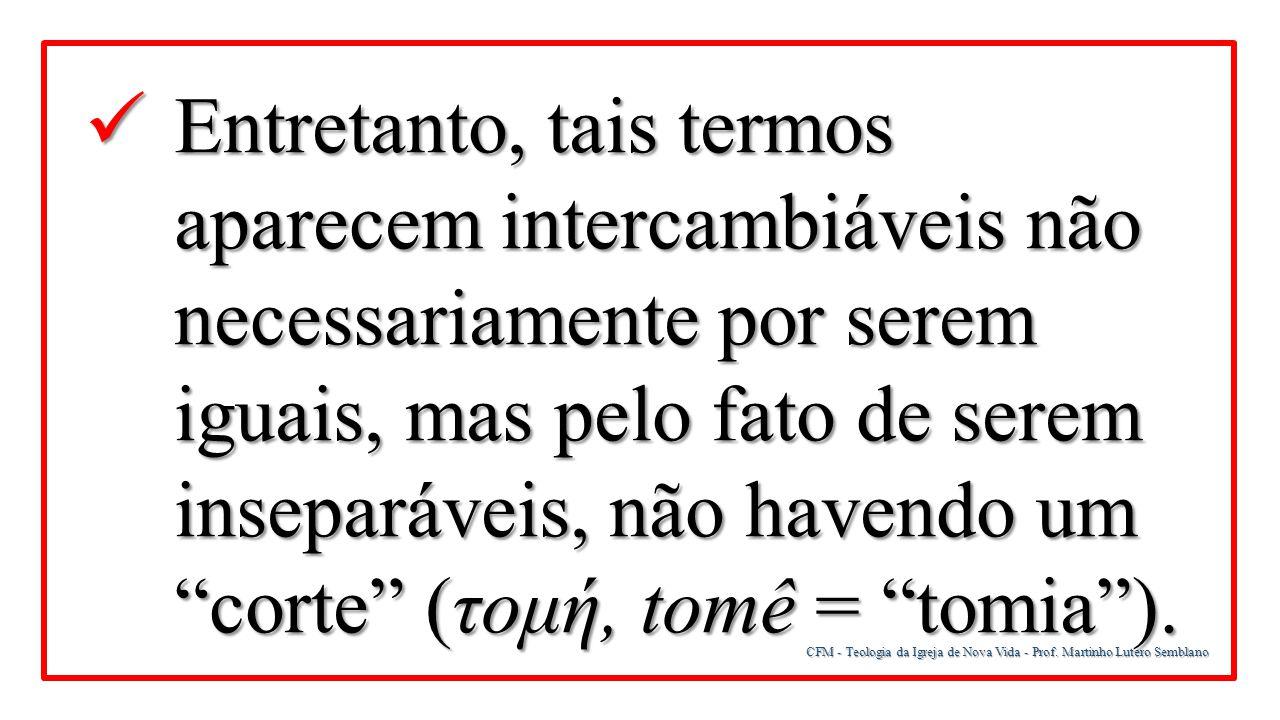 Entretanto, tais termos aparecem intercambiáveis não necessariamente por serem iguais, mas pelo fato de serem inseparáveis, não havendo um corte (τομή, tomê = tomia ).