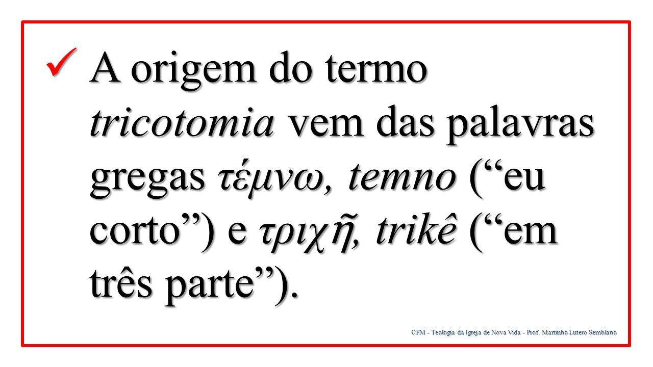 A origem do termo tricotomia vem das palavras gregas τέμνω, temno ( eu corto ) e τριχῆ, trikê ( em três parte ).