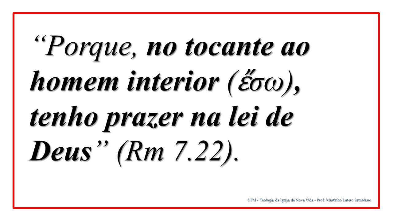 Porque, no tocante ao homem interior (ἔσω), tenho prazer na lei de Deus (Rm 7.22).