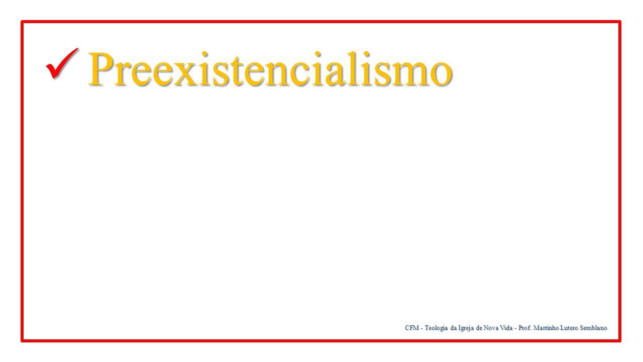 Preexistencialismo CFM - Teologia da Igreja de Nova Vida - Prof. Martinho Lutero Semblano