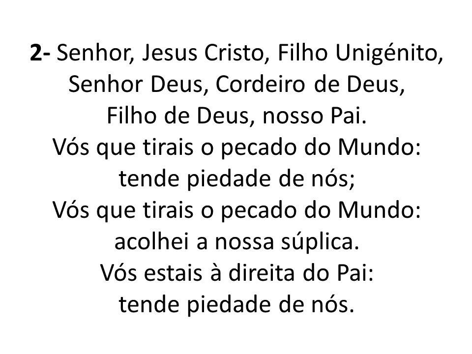 2- Senhor, Jesus Cristo, Filho Unigénito,