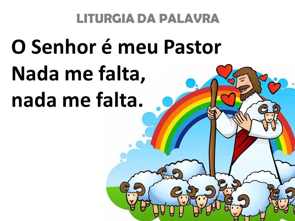 O Senhor é meu Pastor Nada me falta, nada me falta.