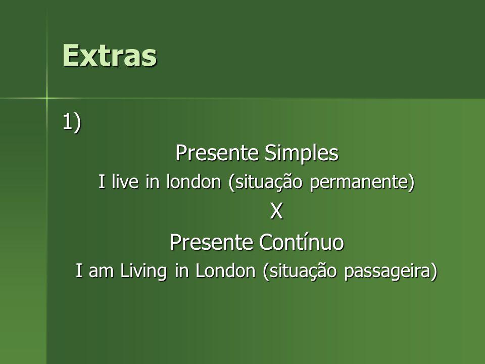 Extras 1) Presente Simples X Presente Contínuo