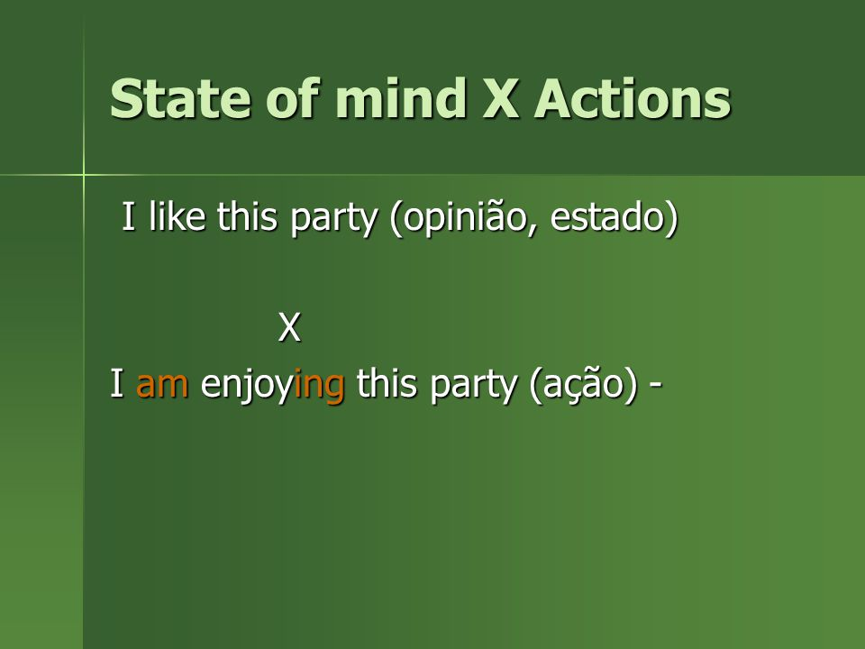 State of mind X Actions I like this party (opinião, estado) X