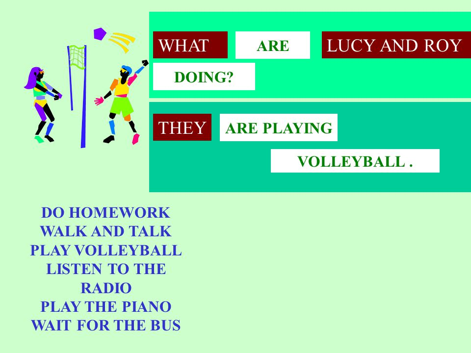WHAT LUCY AND ROY THEY ARE DOING ARE PLAYING VOLLEYBALL . DO HOMEWORK