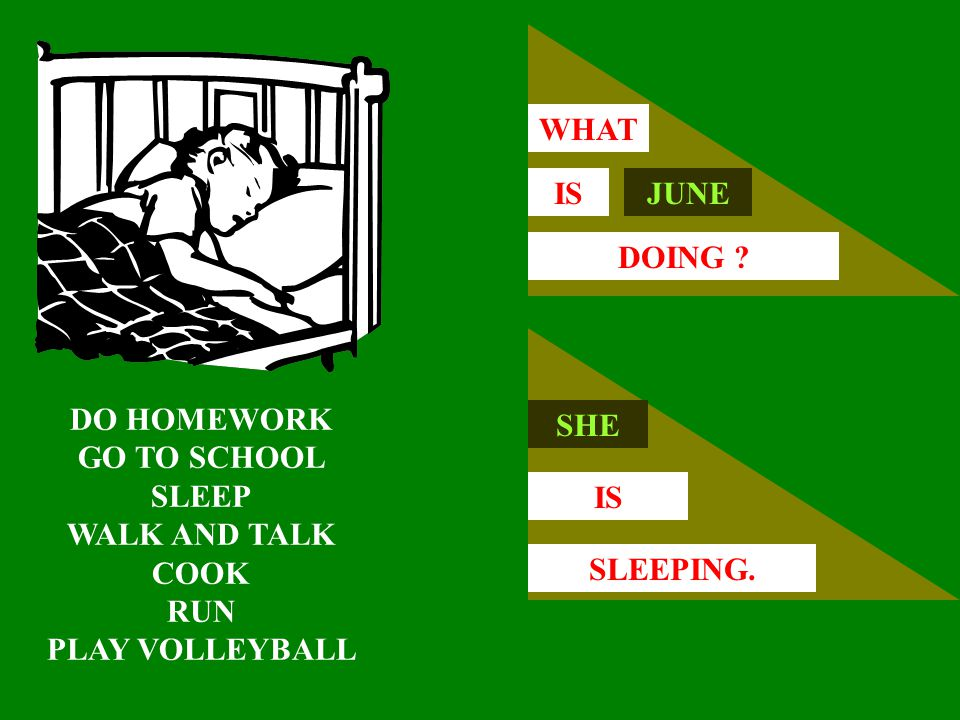 WHAT IS. JUNE. DOING DO HOMEWORK. GO TO SCHOOL. SLEEP. WALK AND TALK. COOK. RUN. PLAY VOLLEYBALL.