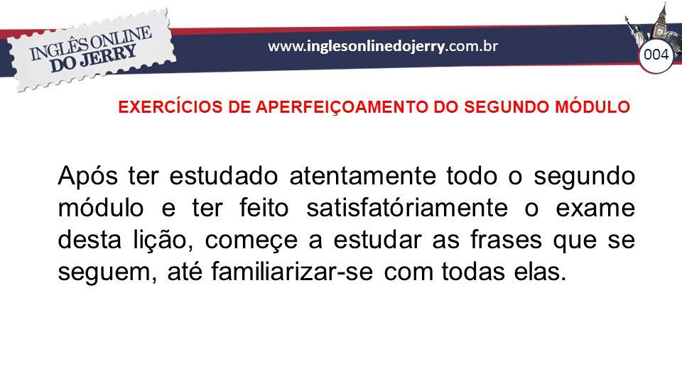 www.inglesonlinedojerry.com.br 004. EXERCÍCIOS DE APERFEIÇOAMENTO DO SEGUNDO MÓDULO.
