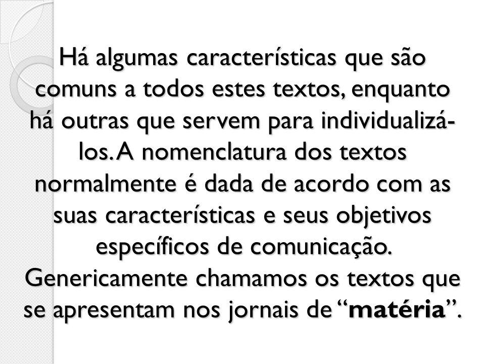 Há algumas características que são comuns a todos estes textos, enquanto há outras que servem para individualizá-los.