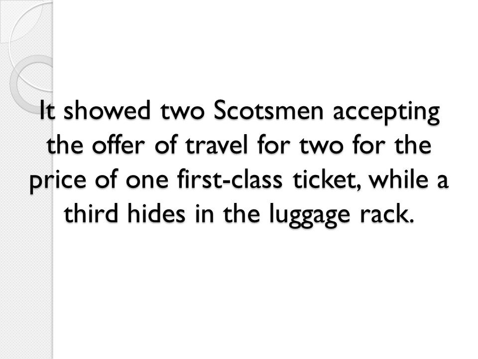 It showed two Scotsmen accepting the offer of travel for two for the price of one first-class ticket, while a third hides in the luggage rack.