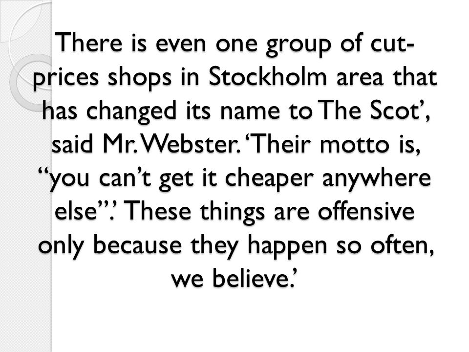 There is even one group of cut-prices shops in Stockholm area that has changed its name to The Scot', said Mr.