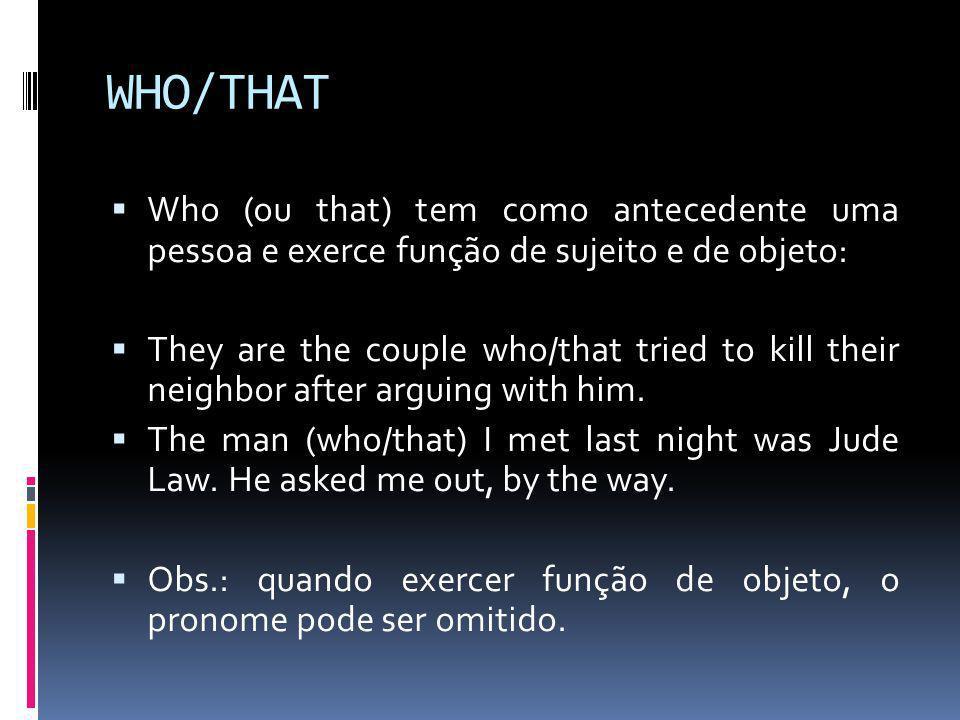 WHO/THAT Who (ou that) tem como antecedente uma pessoa e exerce função de sujeito e de objeto: