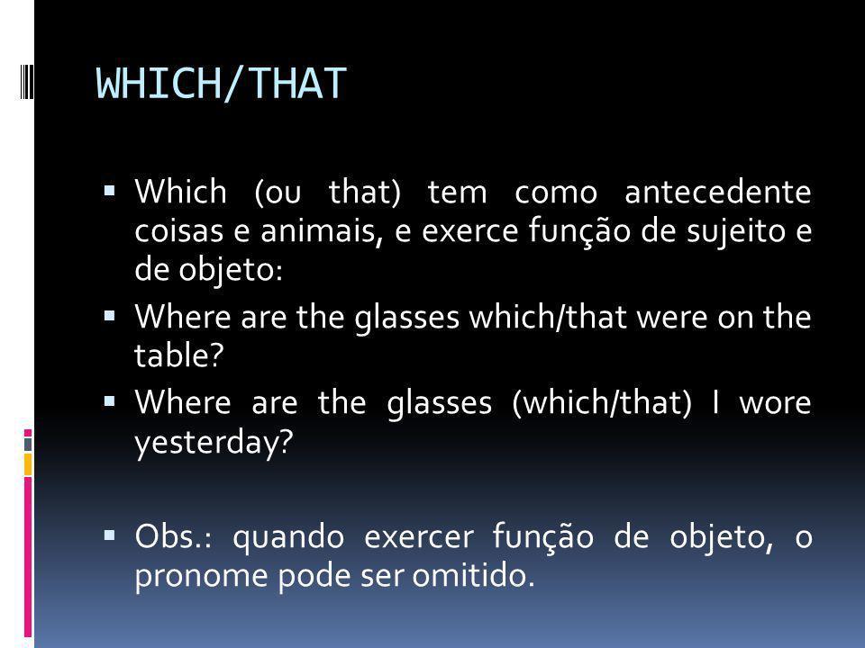 WHICH/THAT Which (ou that) tem como antecedente coisas e animais, e exerce função de sujeito e de objeto: