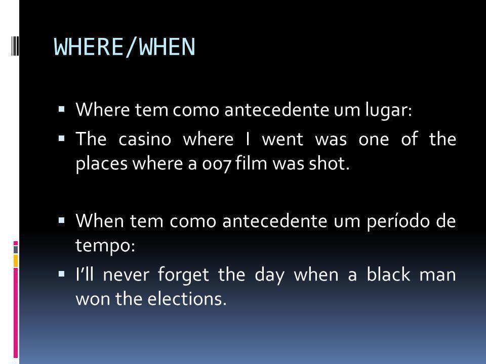 WHERE/WHEN Where tem como antecedente um lugar: