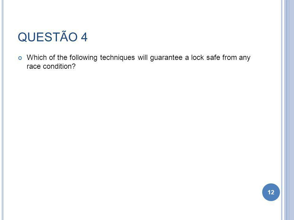 QUESTÃO 4 Which of the following techniques will guarantee a lock safe from any race condition