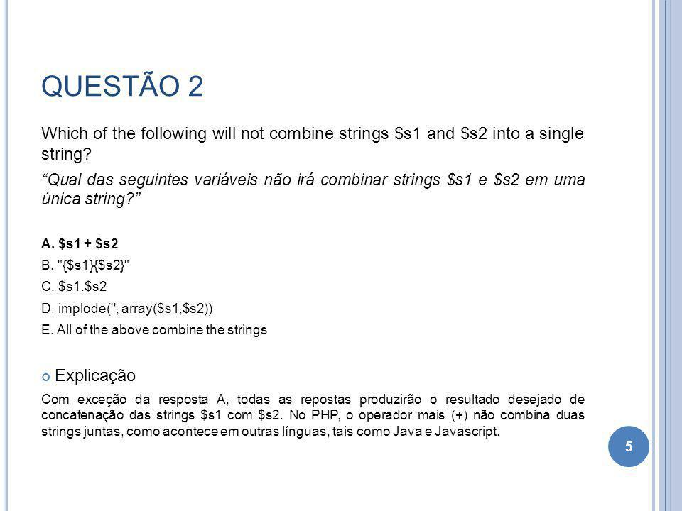 QUESTÃO 2 Which of the following will not combine strings $s1 and $s2 into a single string