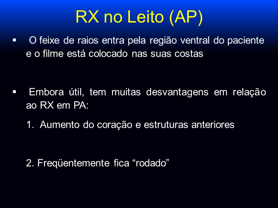 RX no Leito (AP) O feixe de raios entra pela região ventral do paciente e o filme está colocado nas suas costas.