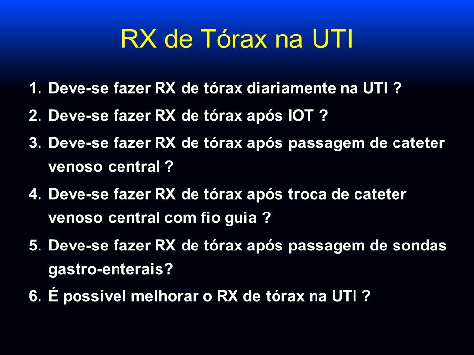 RX de Tórax na UTI Deve-se fazer RX de tórax diariamente na UTI