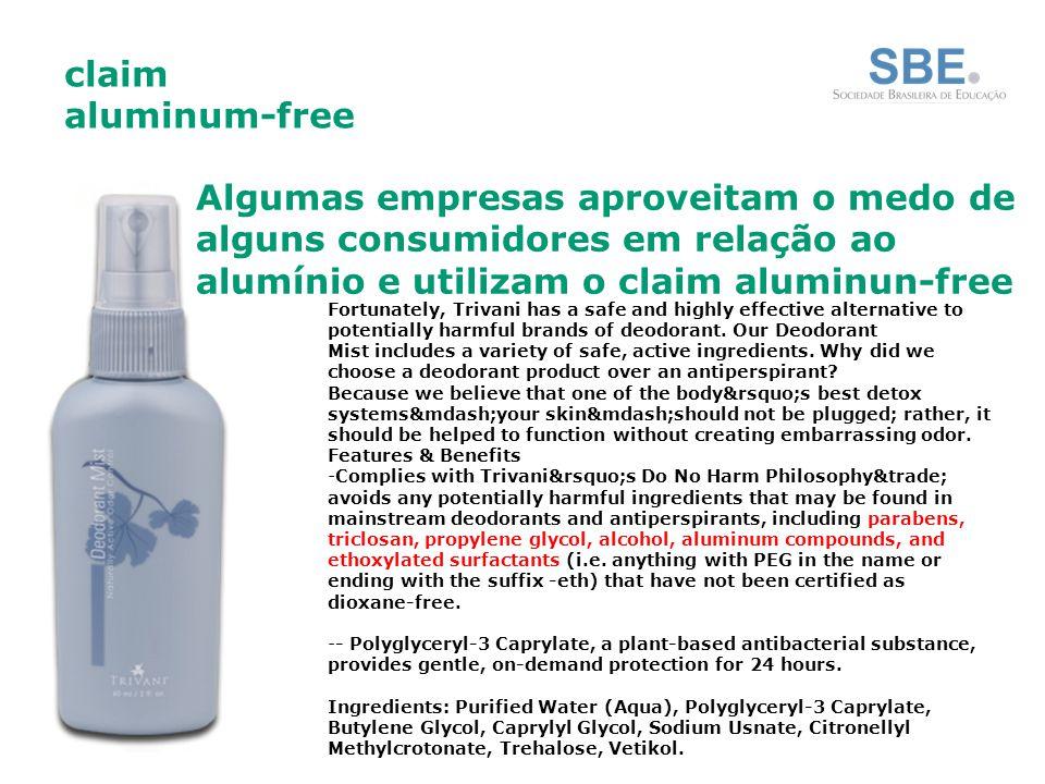 claim aluminum-free Algumas empresas aproveitam o medo de alguns consumidores em relação ao alumínio e utilizam o claim aluminun-free.