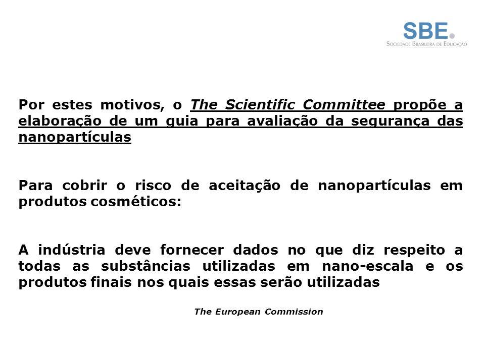 Por estes motivos, o The Scientific Committee propõe a elaboração de um guia para avaliação da segurança das nanopartículas