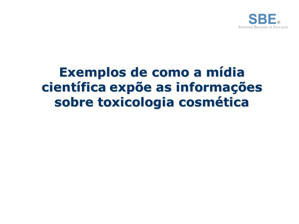 Exemplos de como a mídia científica expõe as informações sobre toxicologia cosmética