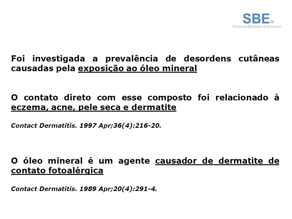 Foi investigada a prevalência de desordens cutâneas causadas pela exposição ao óleo mineral