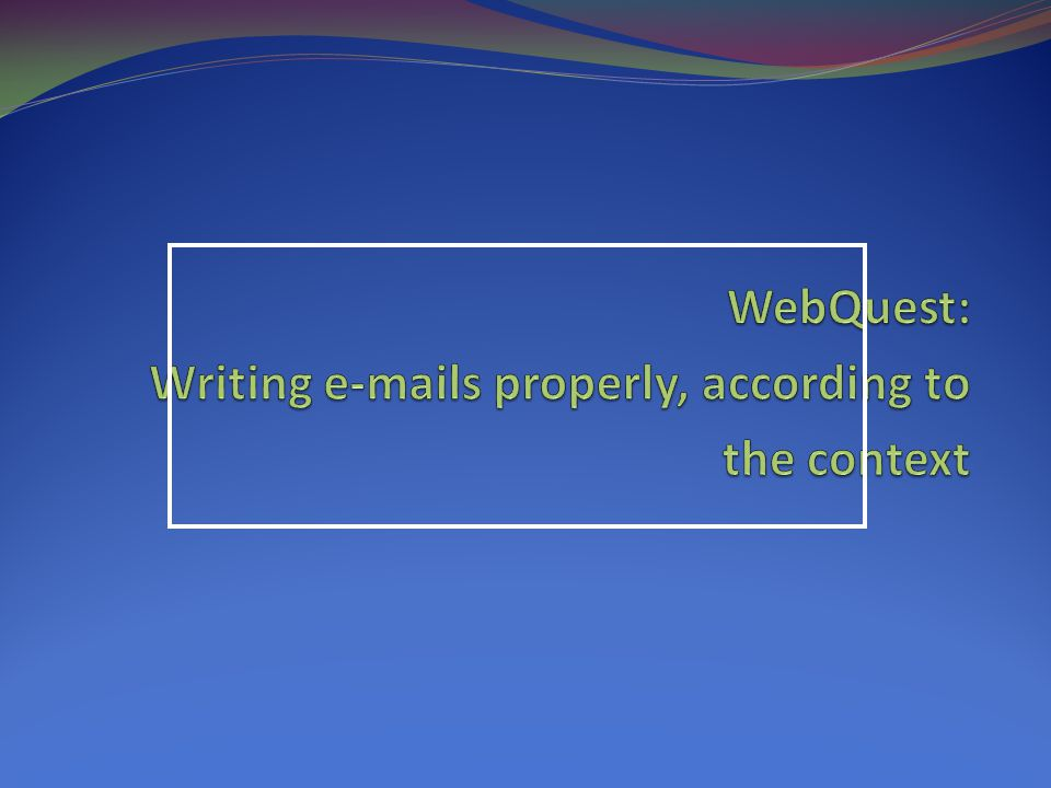 WebQuest: Writing e-mails properly, according to the context