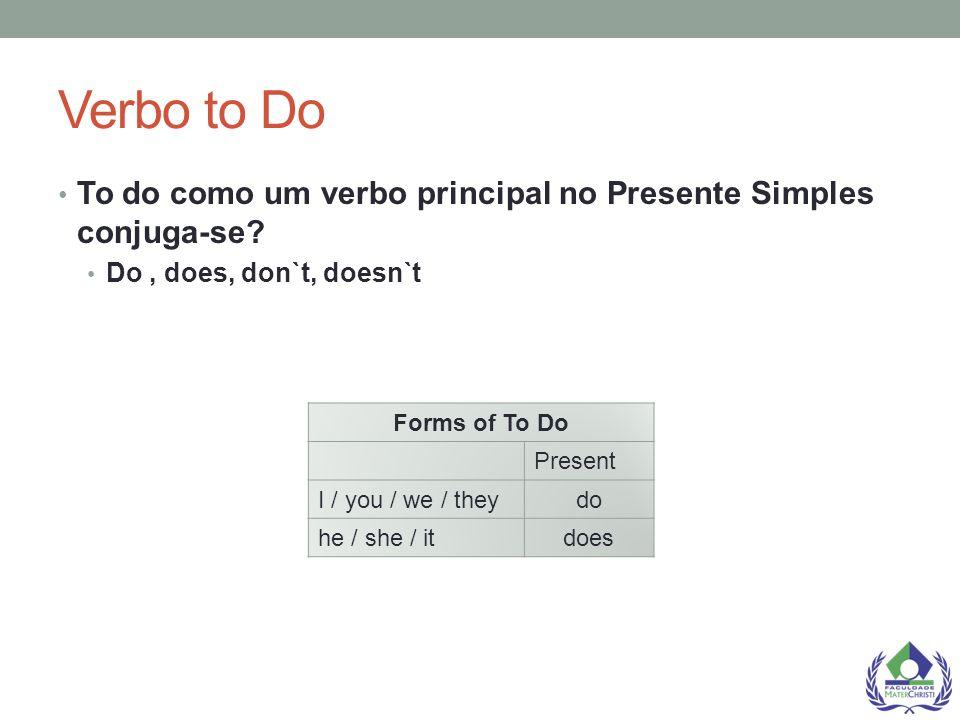 Verbo to Do To do como um verbo principal no Presente Simples conjuga-se Do , does, don`t, doesn`t.