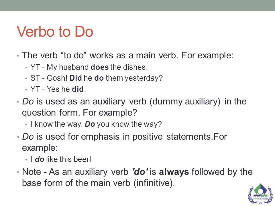 Verbo to Do The verb to do works as a main verb. For example:
