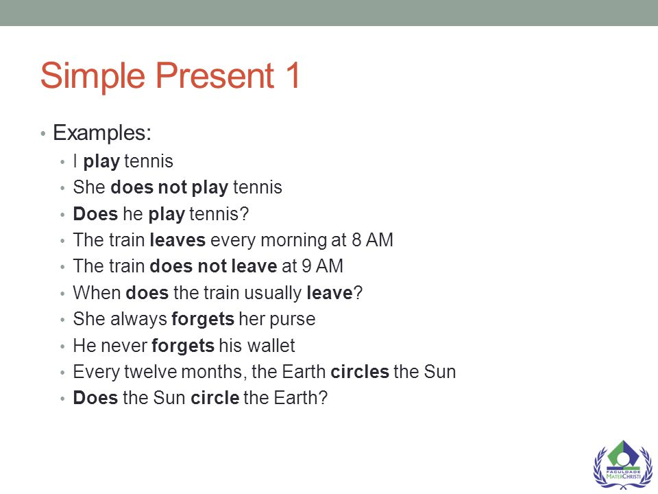 Simple Present 1 Examples: I play tennis She does not play tennis