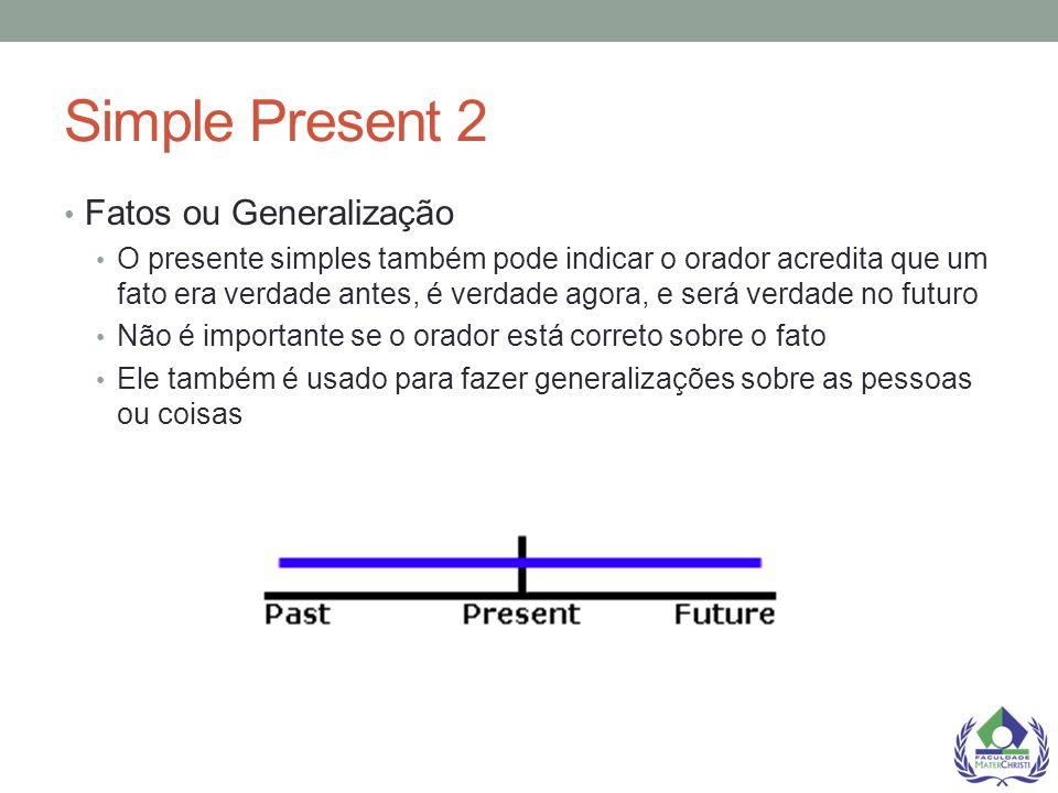 Simple Present 2 Fatos ou Generalização