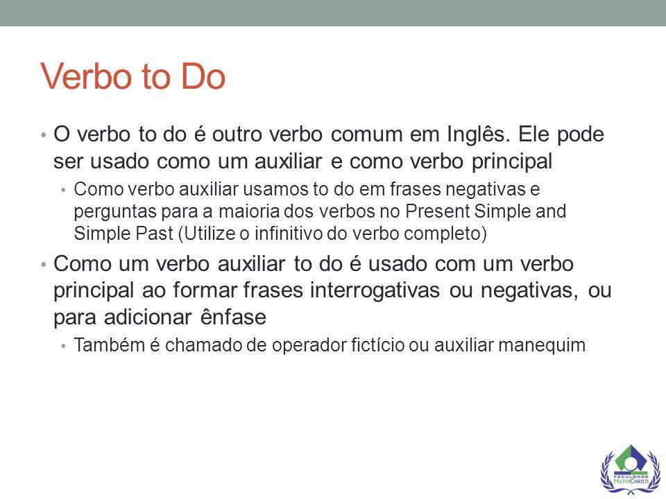 Verbo to Do O verbo to do é outro verbo comum em Inglês. Ele pode ser usado como um auxiliar e como verbo principal.