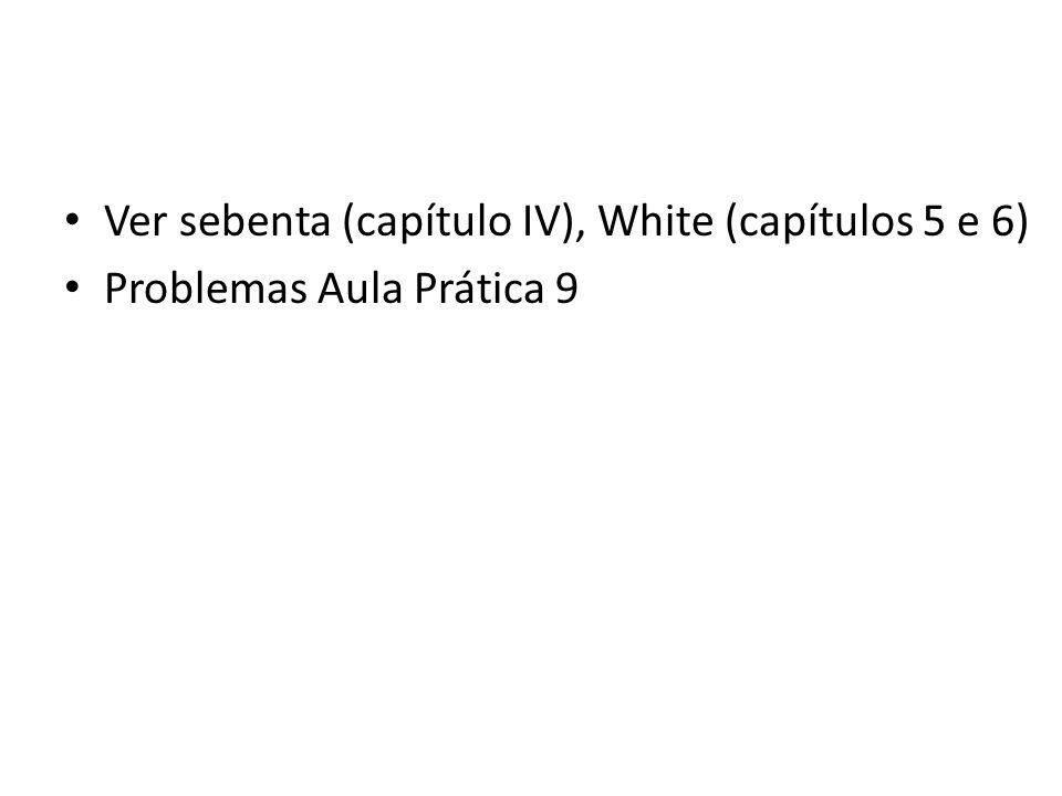 Ver sebenta (capítulo IV), White (capítulos 5 e 6)