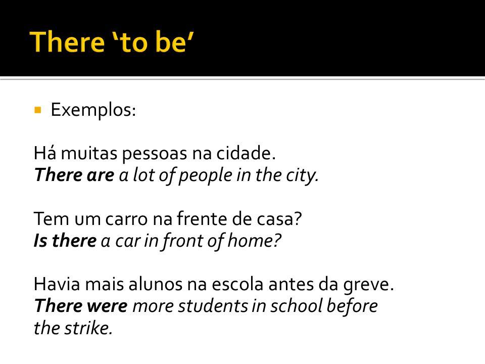 There 'to be' Exemplos: Há muitas pessoas na cidade.