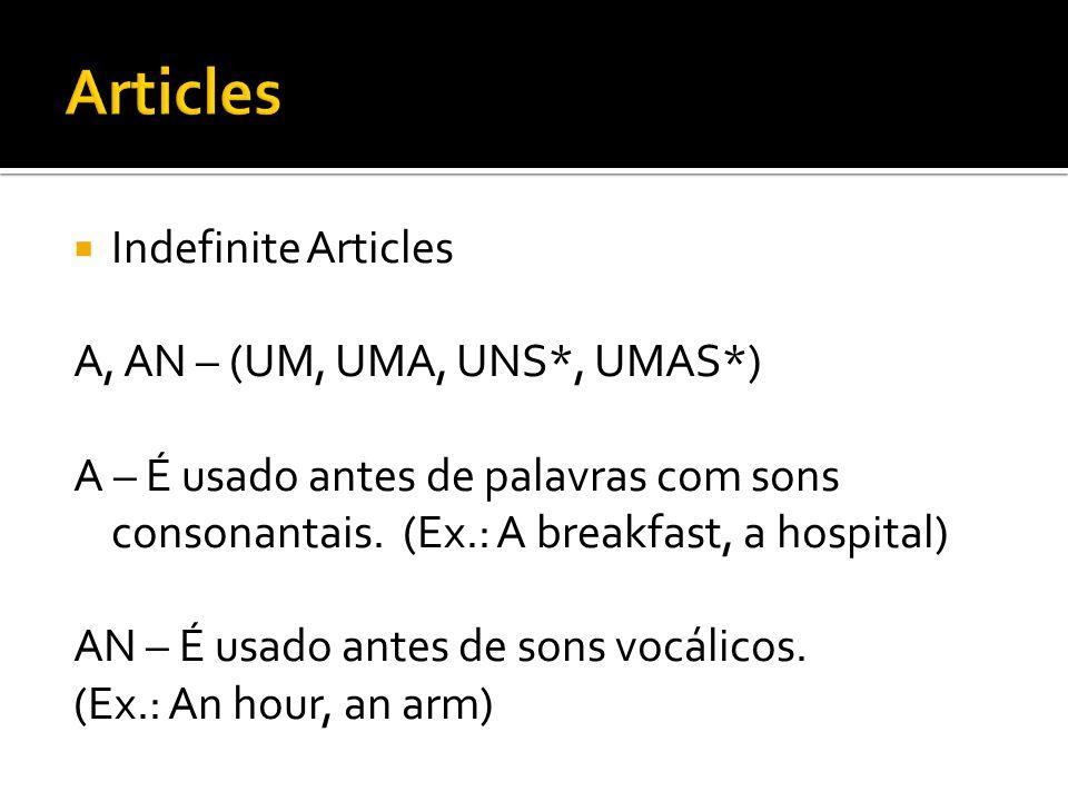 Articles Indefinite Articles A, AN – (UM, UMA, UNS*, UMAS*)
