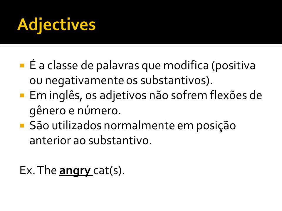 Adjectives É a classe de palavras que modifica (positiva ou negativamente os substantivos).